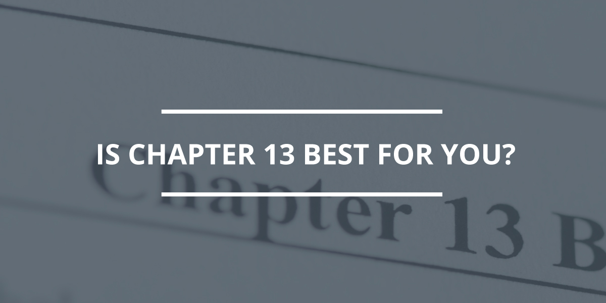 Is Chapter 13 Bankruptcy Best for You?